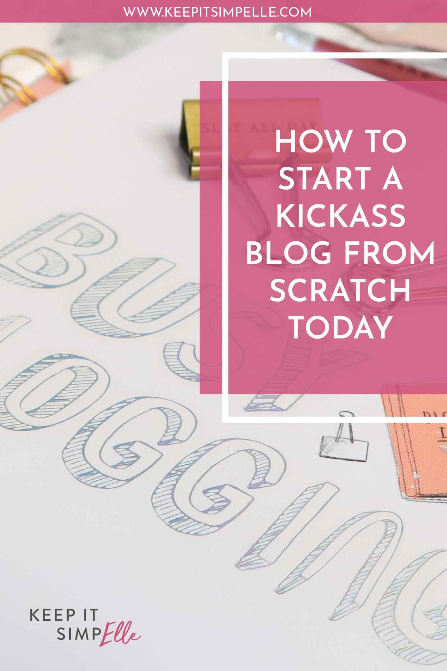 How To Start A Kickass Blog From Scratch Pinterest Image